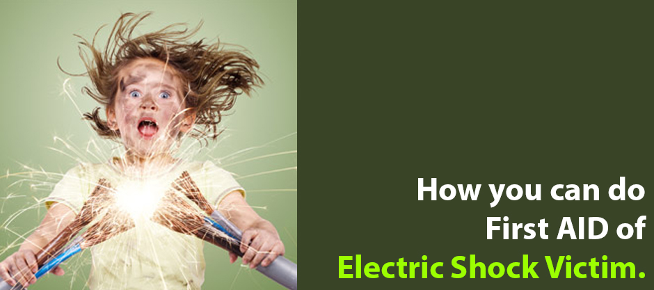 How you can do First AID of Electric Shock Victim.