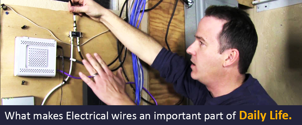 What makes Electrical wires an important part of daily life.