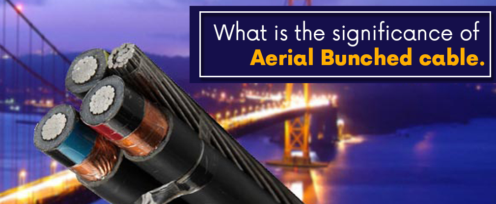 What is the significance of Aerial Bunched cable.