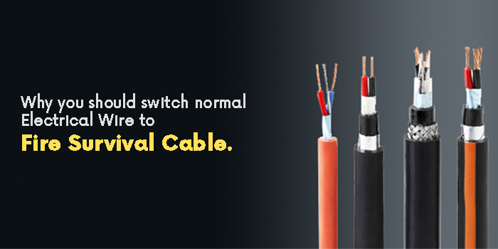 Why you should switch normal Electrical Wire to Fire Survival Cable.