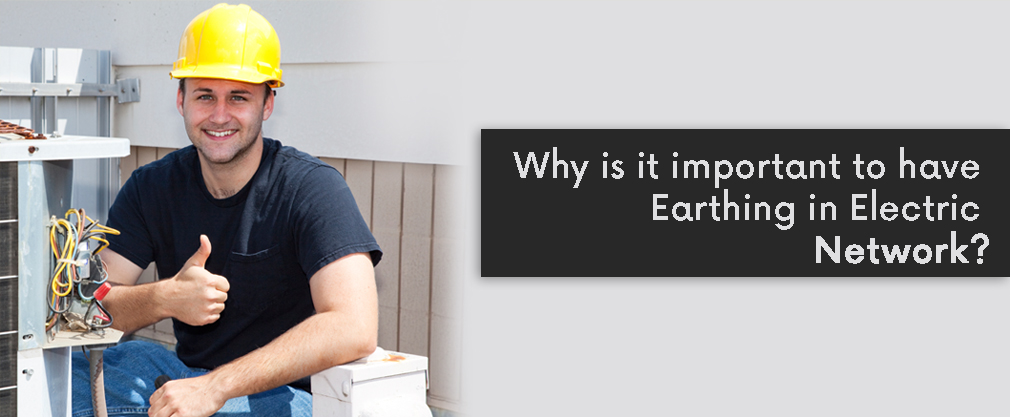 Why is it important to have Earthing in Electric Network?