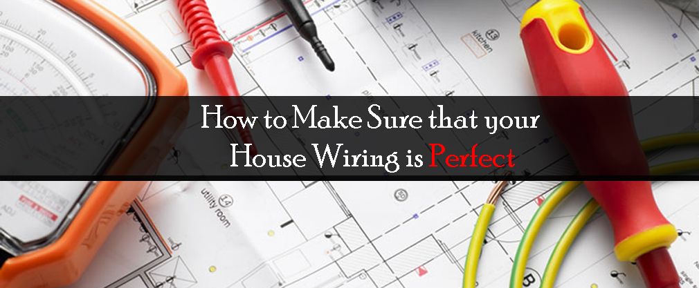 How to Make Sure that your House Wiring is Perfect.