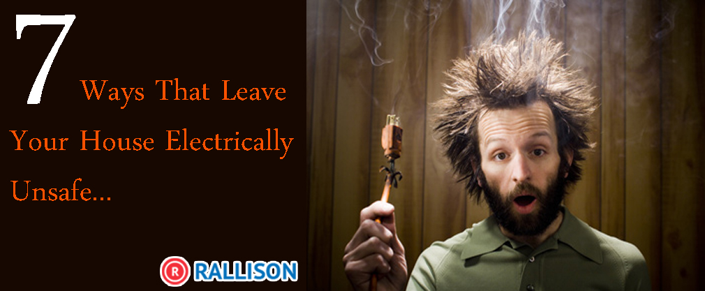 7 ways that leave your house Electrically Unsafe